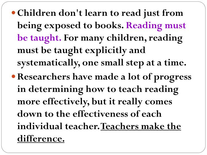 Children don't learn to read just from being exposed to books.