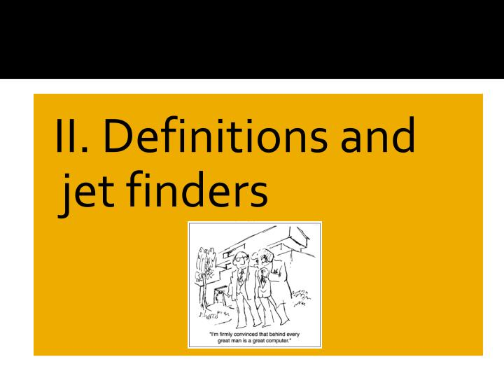 II. Definitions and jet finders