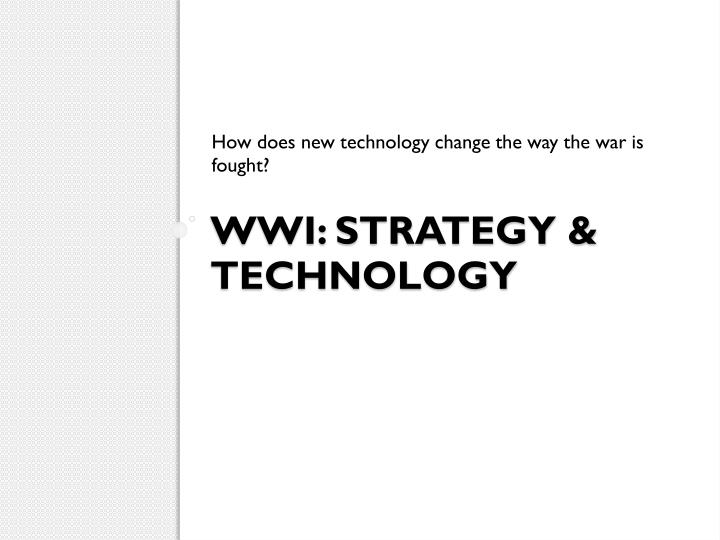How does new technology change the way the war is fought?