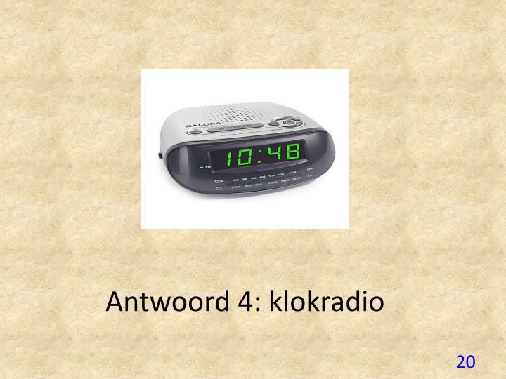 Antwoord 4: klokradio
