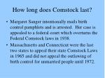 how long does comstock last
