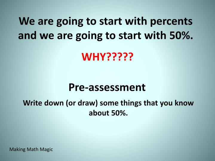 We are going to start with percents and we are going to start with 50%.