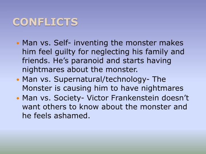 Man vs. Self- inventing the monster makes him feel guilty for neglecting his family and friends. He's paranoid and starts having nightmares about the monster.