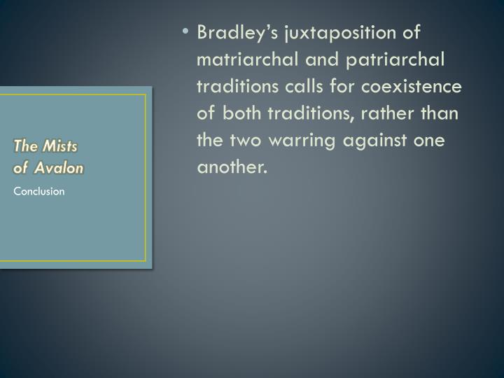 Bradley's juxtaposition of matriarchal and patriarchal traditions calls for coexistence of both traditions, rather than the two warring against