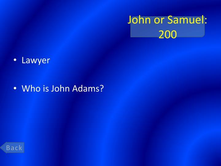 John or Samuel: 200