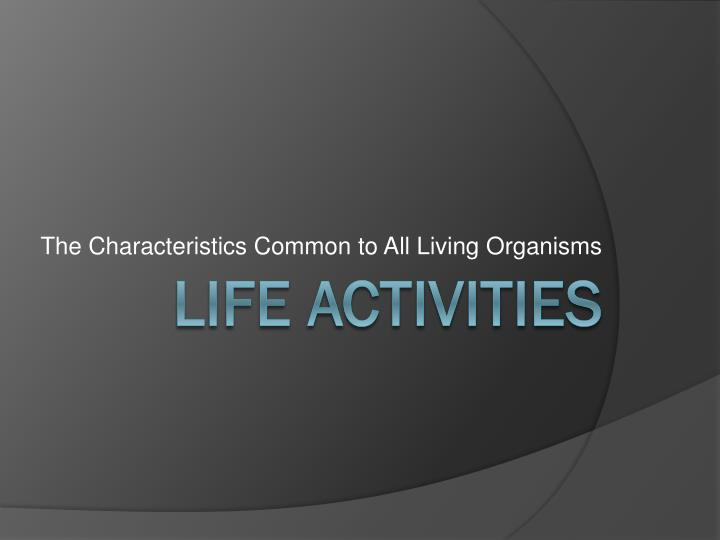 the characteristics common to all living organisms