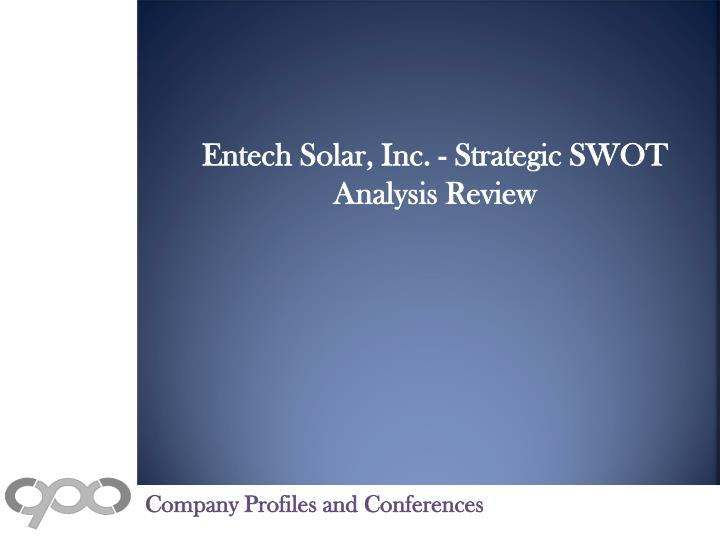 Entech Solar, Inc. - Strategic SWOT Analysis Review