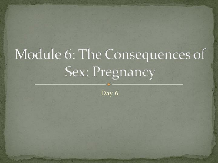 Module 6 the consequences of sex pregnancy