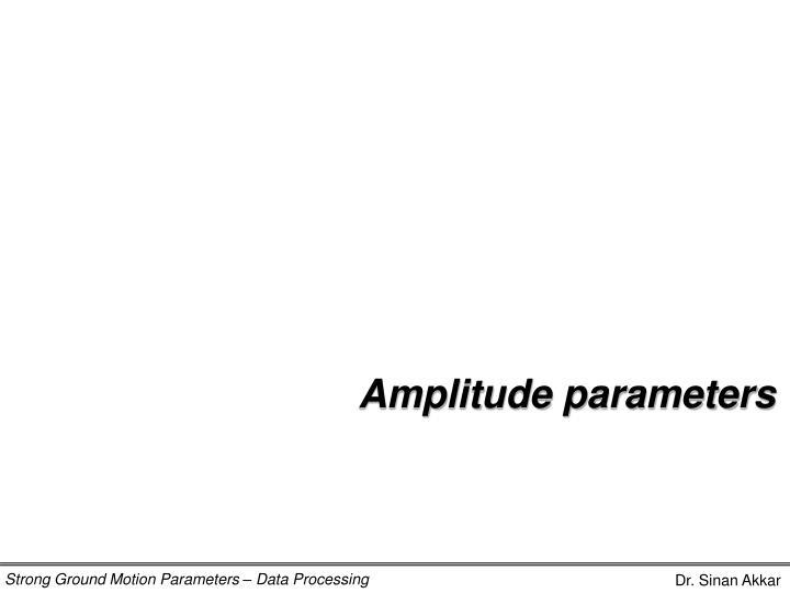 Amplitude parameters
