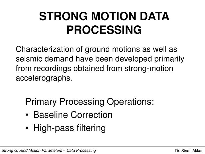 STRONG MOTION DATA PROCESSING