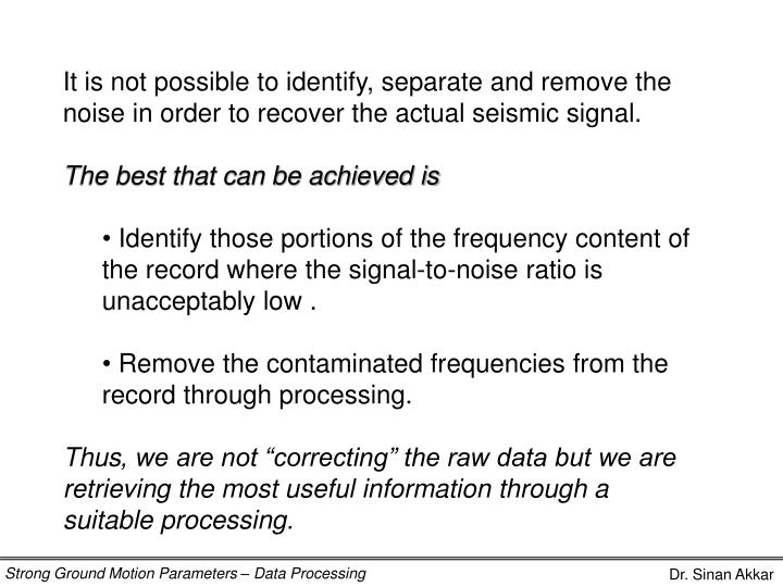 It is not possible to identify, separate and remove the noise in order to recover the