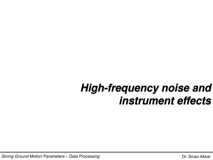 High-frequency noise and instrument effects