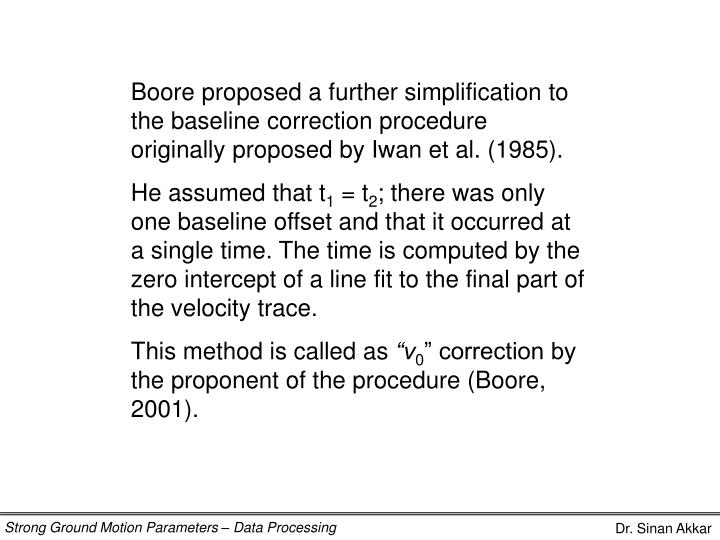 Boore proposed a further simplification to the baseline correction procedure originally proposed by Iwan et al. (1985).