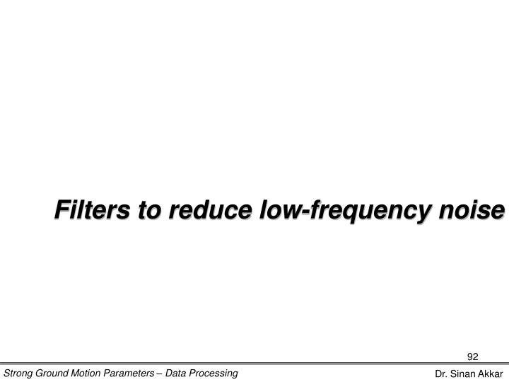 Filters to reduce low-frequency noise