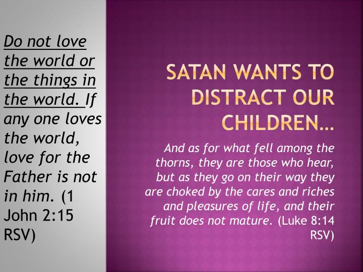 Satan Wants to distract our children…