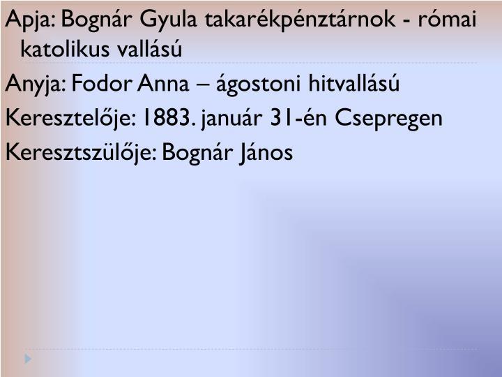 Apja: Bognár Gyula takarékpénztárnok - római katolikus vallású