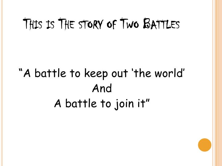 This is the story of two battles