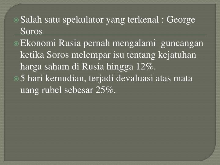 Salah satu spekulator yang terkenal : George Soros