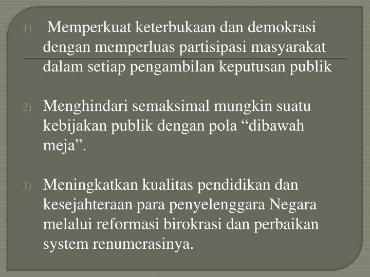 Memperkuat keterbukaan dan demokrasi dengan memperluas partisipasi masyarakat dalam setiap pengambilan keputusan publik