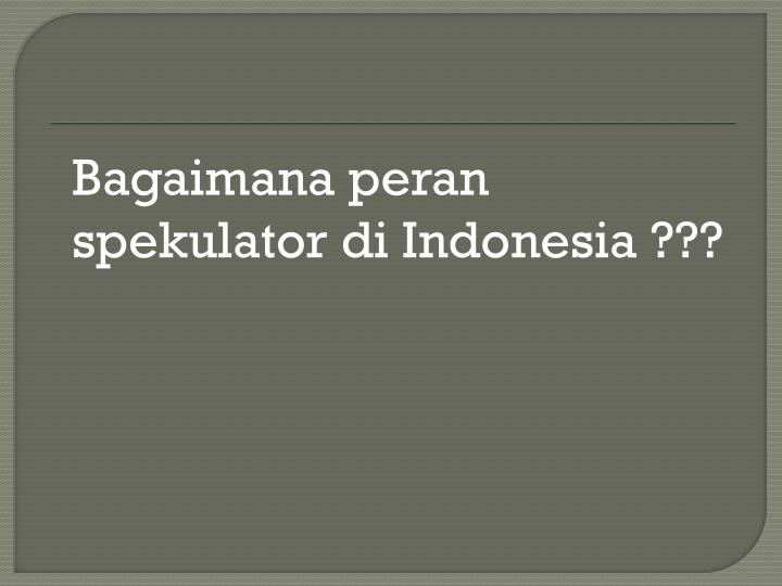 Bagaimana peran spekulator di Indonesia ???