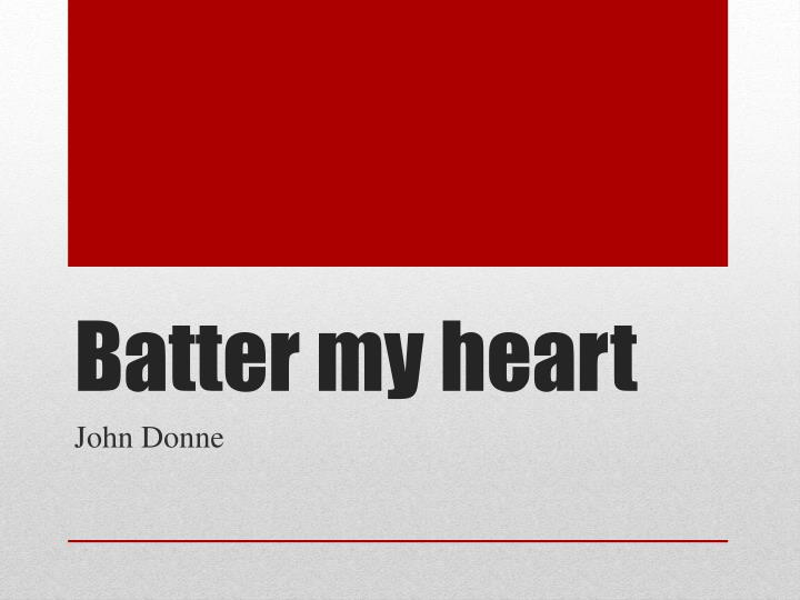 Batter my heart