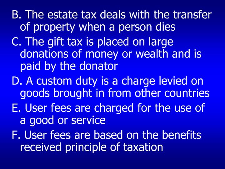 B. The estate tax deals with the transfer of property when a person dies