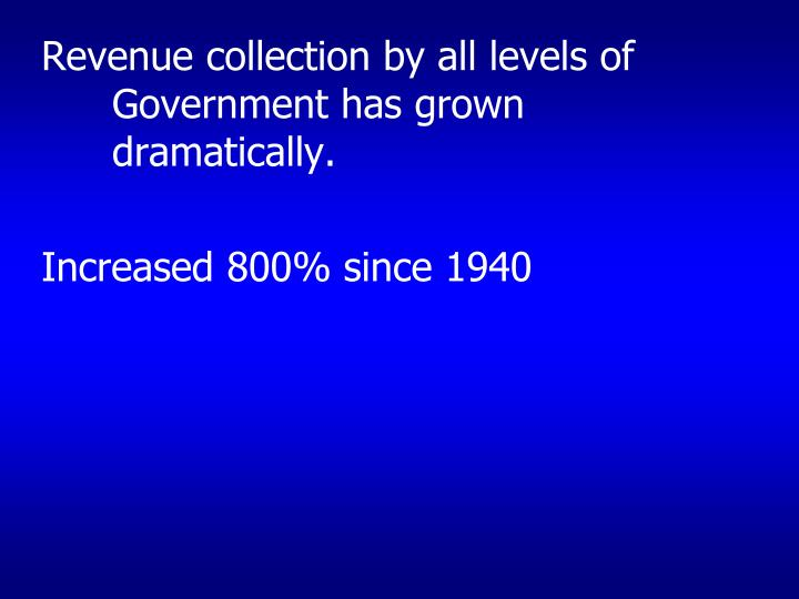 Revenue collection by all levels of Government has grown dramatically.
