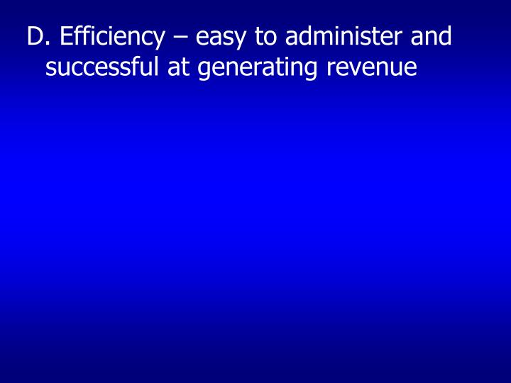 D. Efficiency – easy to administer and successful at generating revenue