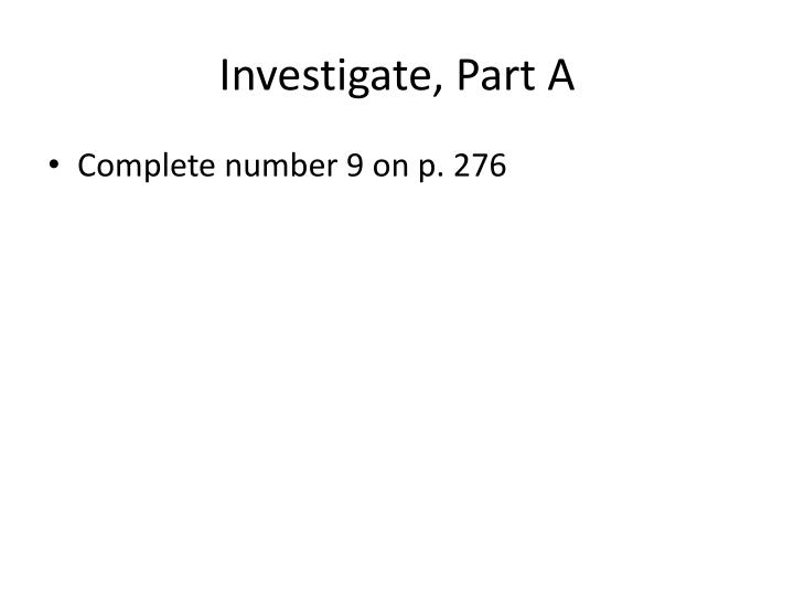 Investigate, Part A