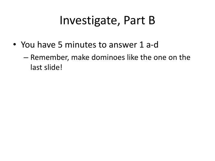 Investigate, Part B