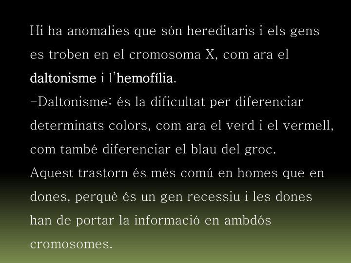 Hi ha anomalies que són hereditaris i els gens es troben en el cromosoma X, com ara el