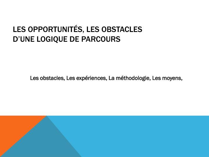 Les opportunités, les obstacles