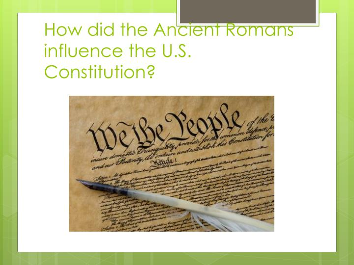 How did the Ancient Romans influence the U.S. Constitution?
