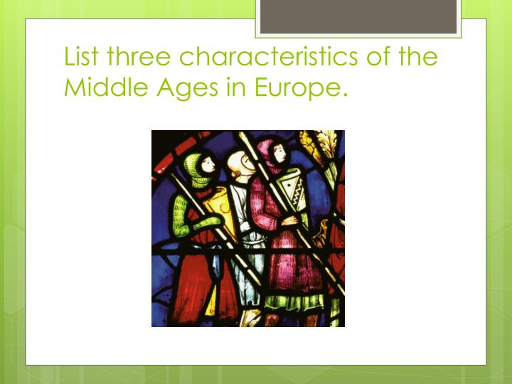 List three characteristics of the Middle Ages in Europe.