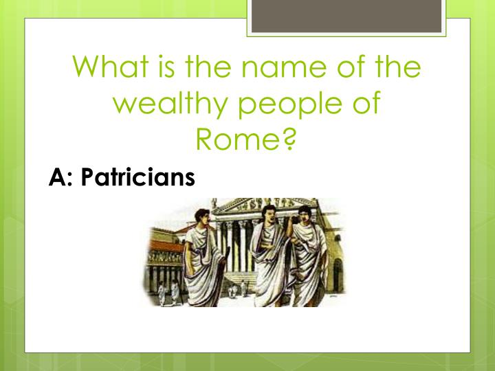 What is the name of the wealthy people of rome1