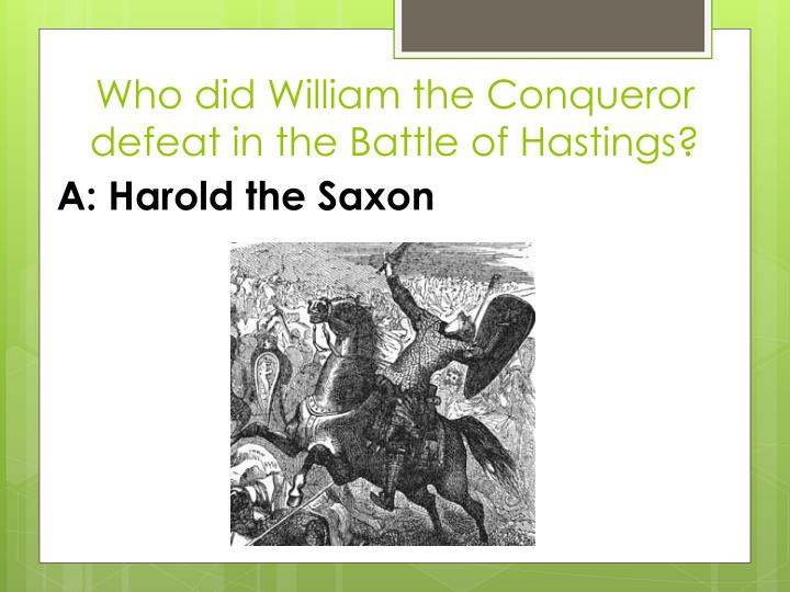 Who did William the Conqueror defeat in the Battle of Hastings?