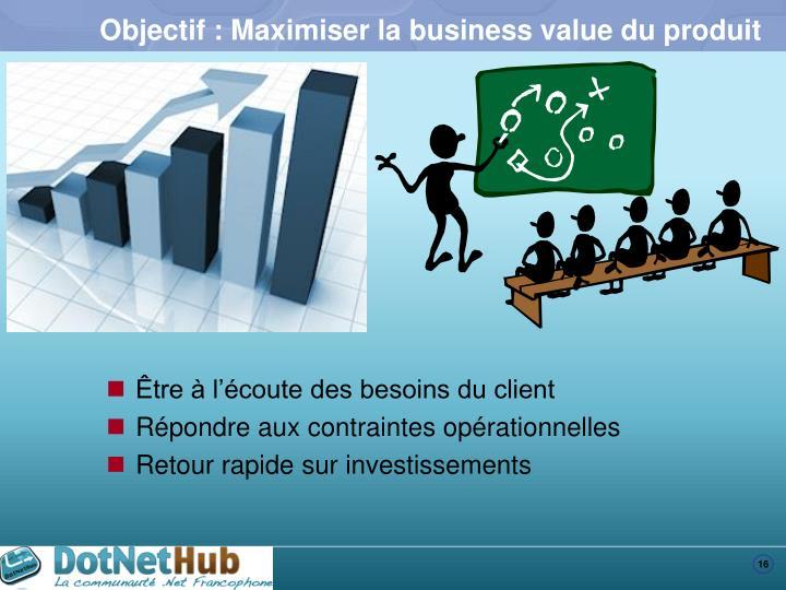 Objectif : Maximiser la business value du produit