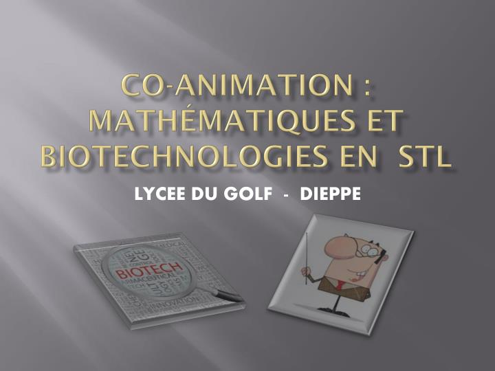 Co animation math matiques et biotechnologies en stl