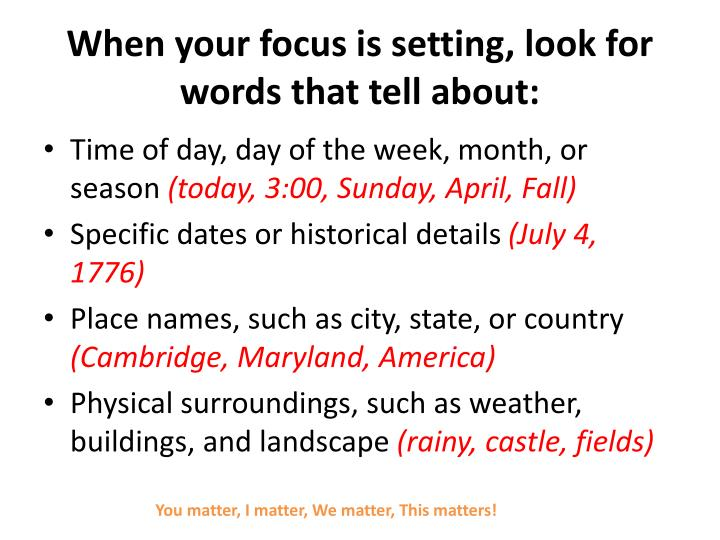 When your focus is setting, look for words that tell about: