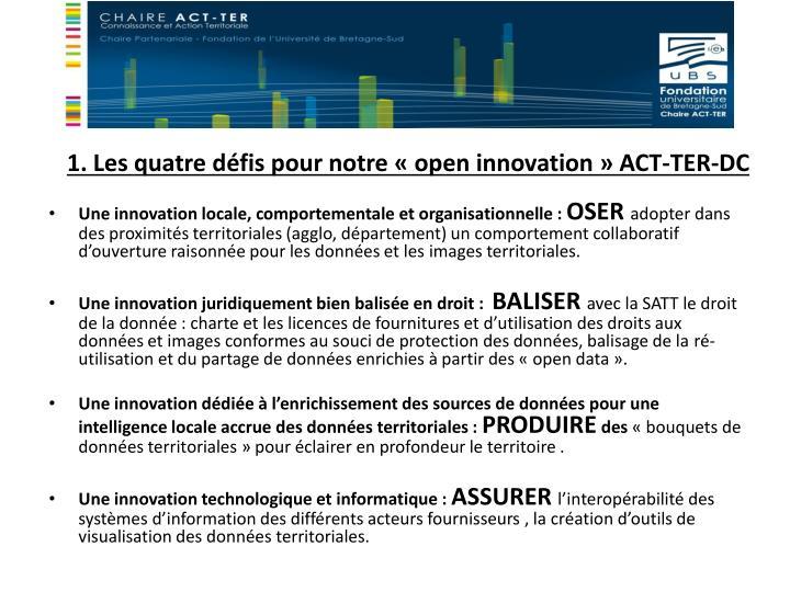 1. Les quatre défis pour notre «open innovation» ACT-TER-DC