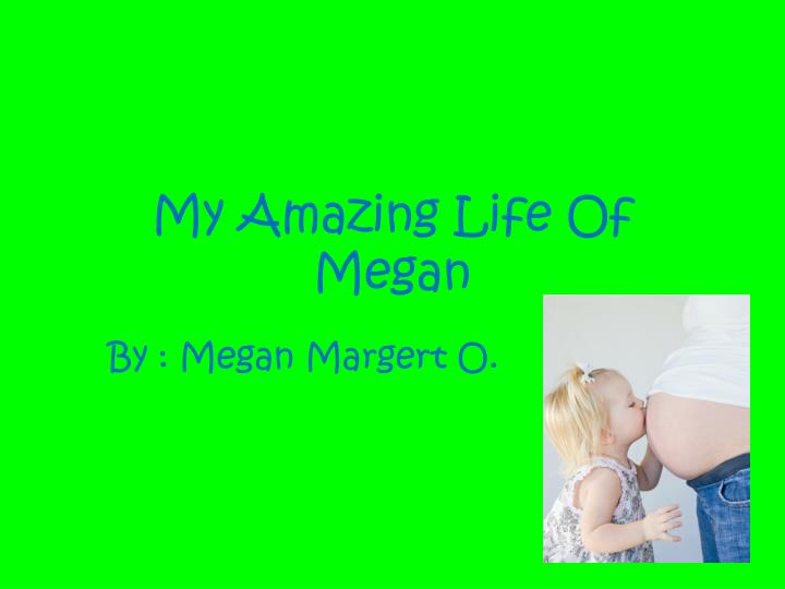 My amazing life of megan