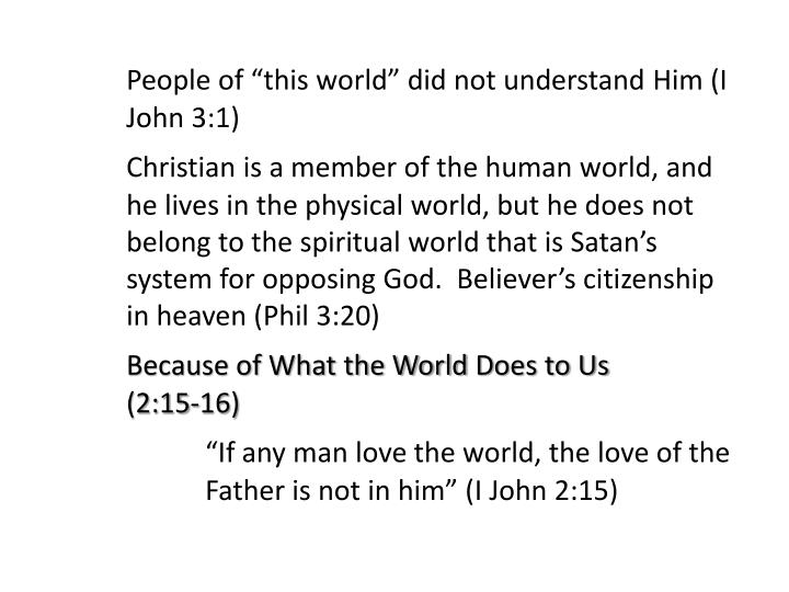 "People of ""this world"" did not understand Him (I 	John 3:1)"