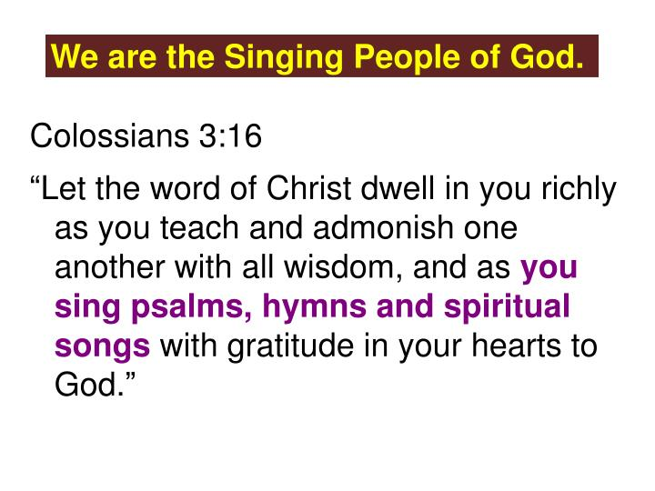 We are the Singing People of God.