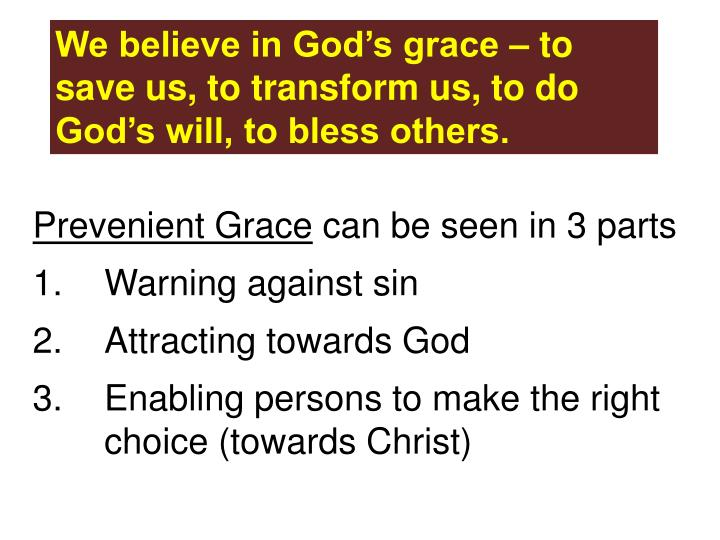 We believe in God's grace – to save us, to transform us, to do God's will, to bless others.
