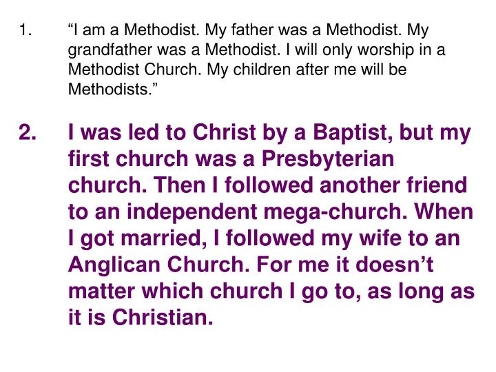 """""""I am a Methodist. My father was a Methodist. My grandfather was a Methodist. I will only worship in a Methodist Church. My children after me will be Methodists."""""""