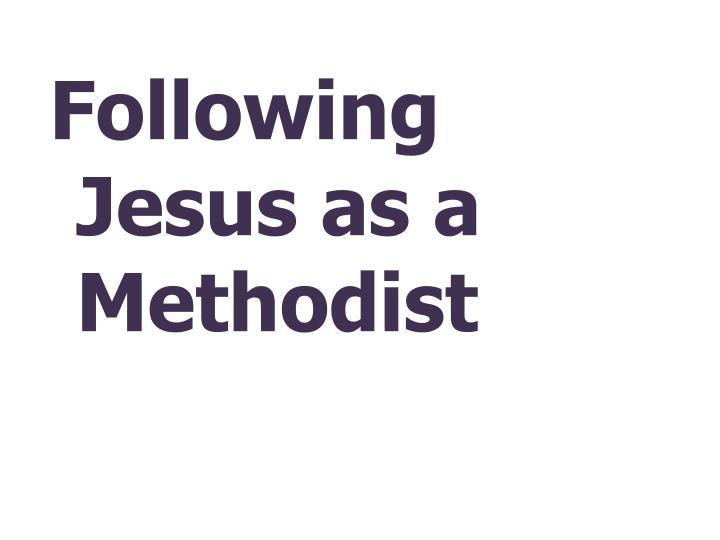 Following Jesus as a Methodist