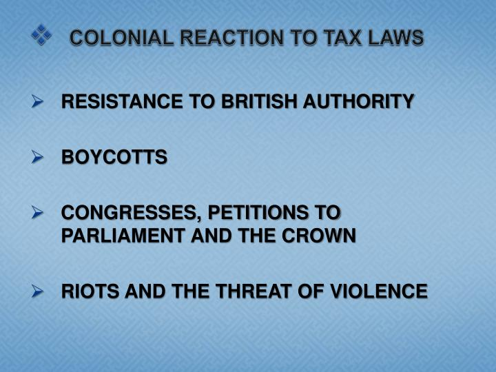 Colonial Reaction TO TAX LAWS