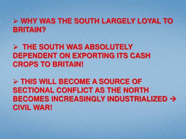 WHY WAS THE SOUTH LARGELY LOYAL TO BRITAIN?