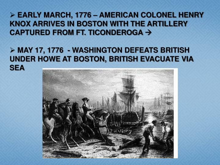 EARLY MARCH, 1776 – AMERICAN COLONEL HENRY KNOX ARRIVES IN BOSTON WITH THE ARTILLERY  CAPTURED FROM FT. TICONDEROGA