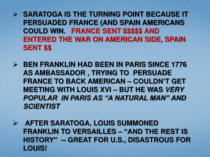 SARATOGA IS THE TURNING POINT BECAUSE IT PERSUADED FRANCE (AND SPAIN AMERICANS COULD WIN.